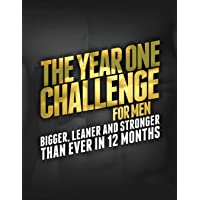 The Year One Challenge for Men: Bigger, Leaner, and Stronger Than Ever in 12 Months