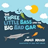 The Three Little Bass and the Big Bad Gar (The Three Little Book Series by the Miller Brothers)