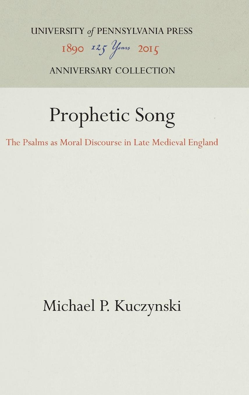Prophetic Song: The Psalms as Moral Discourse in Late Medieval England (The Middle Ages Series)