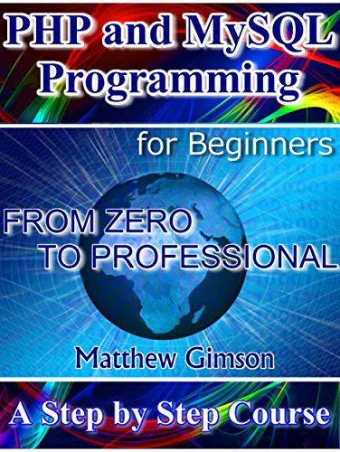 Download PHP and MySQL Programming for Beginners: A Step by Step Course From Zero to Professional (Programming is Easy Book 5) Pdf
