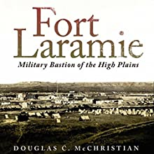 Fort Laramie: Military Bastion of the High Plains (Frontier Military) Audiobook by Douglas C. McChristian Narrated by George Utley