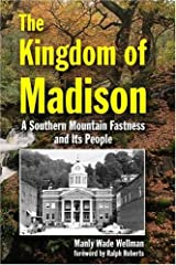 The Kingdom of Madison: A Southern Mountain Fastness and Its People Paperback