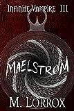 MAELSTROM (Infinite Vampire Book 3)