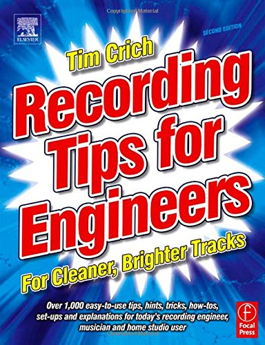 Recording Tips for Engineers, For Cleaner, Brighter Tracks, 2nd Edition