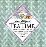 Tea time. Deux cents savoureuses recettes britanniques pour l'heure du thé