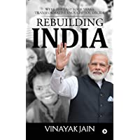 Rebuilding India: Were the Last Four Years Transformative Enough? You Decide.