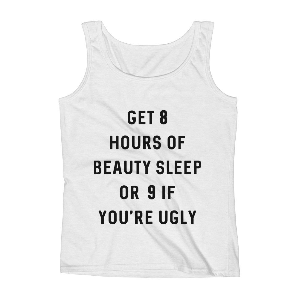 Mad Over Shirts Get 8 Hours of Beauty Sleep Or 9 If Youre Ugly Unisex Premium Tank Top