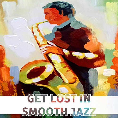 Get Lost in Smooth Jazz: Sexy Sax, MoodyTrumpet, Solo Piano Bar, Soft Harmonica, Relaxing Instrumental Club, Sensual Music Lounge, Romantic Jazz for Lovers