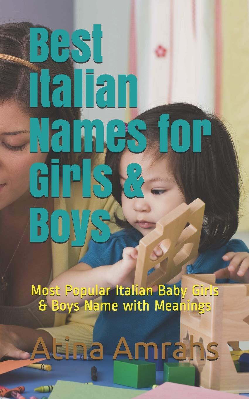 Best Italian Names For Girls Boys Most Popular Italian Baby Girls Boys Name With Meanings Amazon Co Uk Amrahs Atina 9781790361960 Books