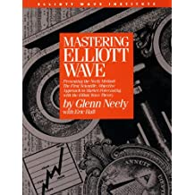 Mastering Elliott Wave: Presenting: Presenting the Neely Method - The First Scientific Objective Approach to Market Forecasting with the Elliott Wave Theory
