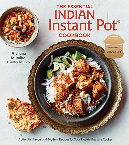 The essential indian instant pot cookbook authentic flavors the essential indian instant pot cookbook authentic flavors download pdf or read online forumfinder Images