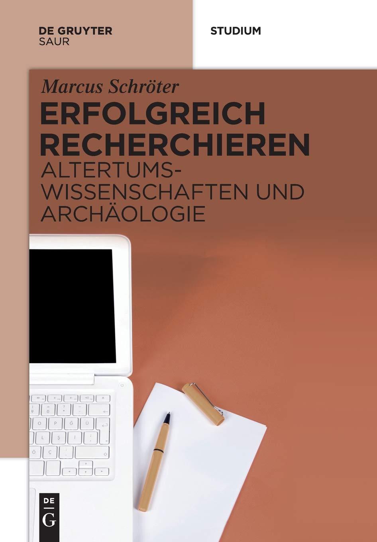 Erfolgreich recherchieren - Altertumswissenschaften und Archäologie Taschenbuch – 19. Dezember 2016 Marcus Schröter De Gruyter Saur 311029902X Geschichte / Altertum