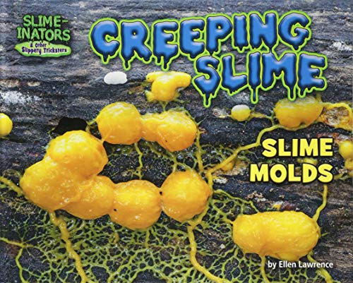 - Creeping Slime: Slime Molds (Slime-Inators & Other Slippery Tricksters)