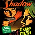 Strange Puzzles: The Shadow Radio/TV Program by Edith Meiser, Walter Gibson Narrated by Orson Welles, Bill Johnstone, Bret Morrison, Ken Roberts
