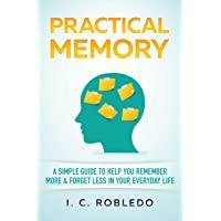 Practical Memory: A Simple Guide to Help You Remember More & Forget Less in Your...