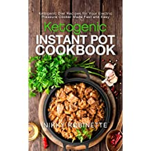 Ketogenic Instant Pot Cookbook: Ketogenic Diet Recipes for Your Electric Pressure Cooker Made Fast and Easy