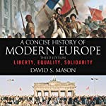 A Concise History of Modern Europe: Liberty, Equality, Solidarity | David S. Mason