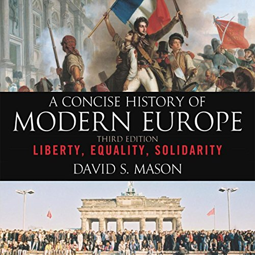A Concise History of Modern Europe: Liberty, Equality, Solidarity (John Merriman A History Of Modern Europe)