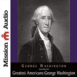 The Greatest Americans: George Washington Audiobook