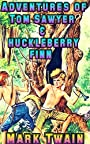 Adventures of Huckleberry Finn: by Mark Twain + Illustrated + Unabridged + FREE Adventures of Tom Sawyer
