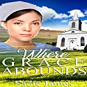 Where Grace Abounds: An Amish Widow Romance Audiobook by Sadie James Narrated by Cindy Killavey