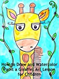 How to Draw and Watercolor Paint a Giraffe: Art Lesson for Children (Amazon Video)