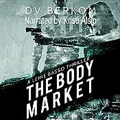The Body Market: A Leine Basso Thriller | D.V. Berkom