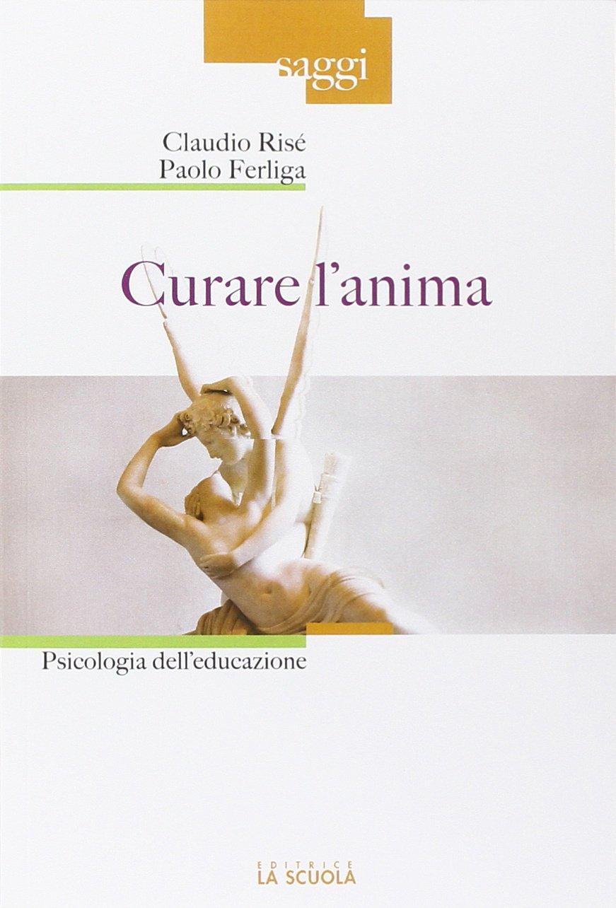 Curare lanima. Psicologia delleducazione: Paolo Ferliga ...