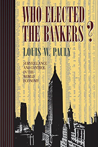 Who Elected the Bankers : Surveillance and Control in World Economy (Cornell Studies in Political Economy)