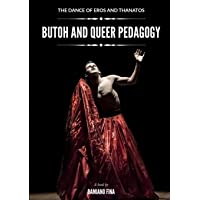 The Dance of Eros and Thanatos: Butoh and Queer Pedagogy