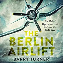 The Berlin Airlift Audiobook by Barry Turner Narrated by Peter Baker