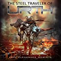 The Steel Traveler of Urth Audiobook by Saul Alexander Roberts Narrated by  full cast