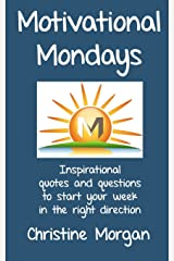 Motivational Mondays: Inspirational quotes and questions to start your week in the right direction Paperback