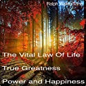 The Vital Law of Life: True Greatness Power and Happiness Audiobook by Ralph Waldo Trine Narrated by Paul Darn