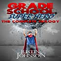Grade School Super Hero: The Complete Trilogy Audiobook by Justin Johnson Narrated by Alexander Edward Trefethen