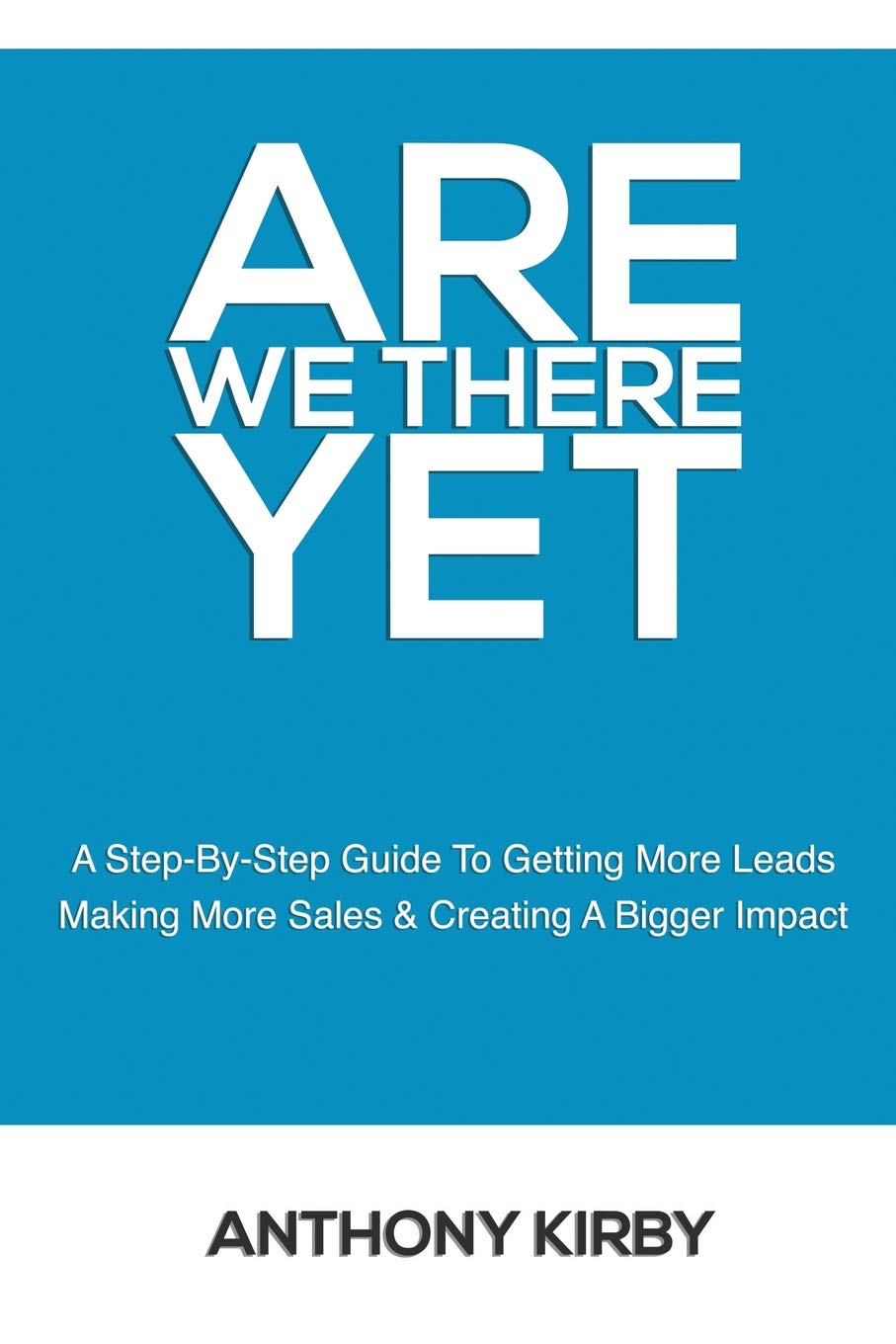 Are We There Yet: A step by step guide to getting more leads, making more sales and creating a bigger impact pdf epub