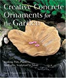 img - for Creative Concrete Ornaments for the Garden: Making Pots, Planters, Birdbaths, Sculpture & More 1st (first) Edition by Warner Hunter, Sherri (2005) book / textbook / text book