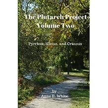 The Plutarch Project Volume Two: Pyrrhus, Nicias, and Crassus (Volume 2)