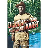 Death on the River of Doubt: Theodore Roosevelt's Amazon Adventure