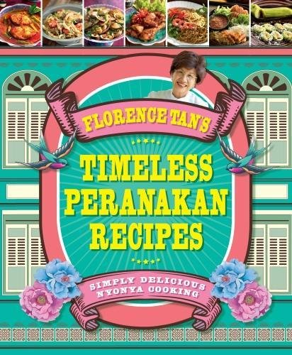 Florence Tan's Timeless Peranakan Recipes by Florence Tan