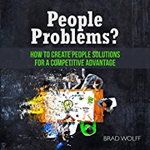 People Problems?: How to Create People Solutions for a Competitive Advantage Audiobook by Brad Wolff Narrated by Brad Wolff