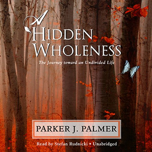 A Hidden Wholeness: The Journey Toward an Undivided Life by Blackstone Audio, Inc.
