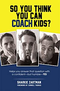 So You Think You Can Coach Kids?: Helps you answer that question with a confident—but humble—yes! Learn the tricks of the trade and the significance of coaching youth sports