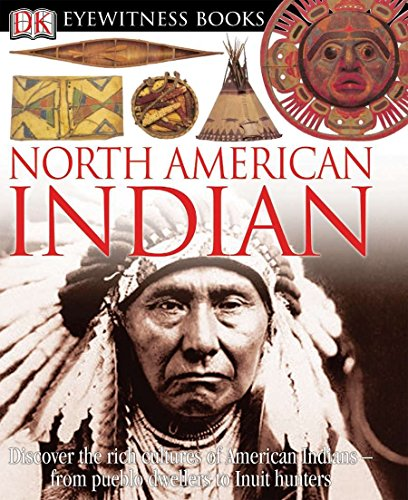 DK Eyewitness Books: North American Indian: Discover the Rich Cultures of American Indians from Pueblo Dwellers to Inuit ()