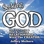 Seeking God - How to Pursue a Real and Lasting Relationship with the Creator | Jeffery Mulhern
