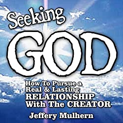 Seeking God - How to Pursue a Real and Lasting Relationship with the Creator