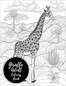Giraffe Adult Coloring Book Large Stress Relieving Relaxing For Grownups Men Women Easy Moderate Intricate One Sided Designs