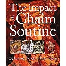The Impact of Chaim Soutine: de Kooning, Pollock, Dubuffet, Bacon