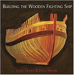 Building The Wooden Fighting Ship James Dodds Moore 9781861762481 Amazon Books
