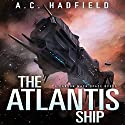 The Atlantis Ship Audiobook by A. C. Hadfield Narrated by Alexander Cendese